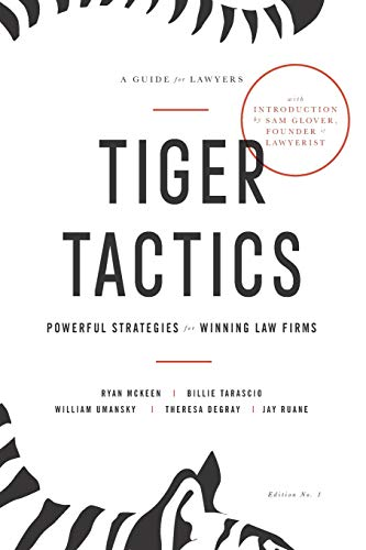 Compare Textbook Prices for Tiger Tactics: Powerful Strategies for Winning Law Firms  ISBN 9781732641112 by Ruane, Jay,McKeen, Ryan,Tarascio, Billie,Umansky, William,DeGray, Theresa