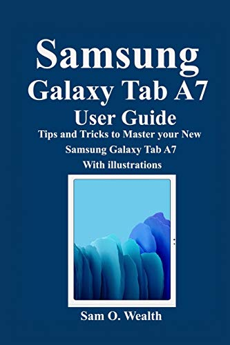 Samsung Galaxy Tab A7 User Guide: Tips and Tricks to Master your New Samsung Galaxy Tab A7 With illustrations