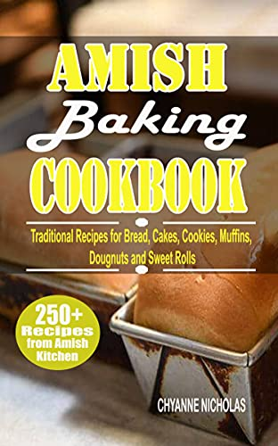 AMISH BAKING COOKBOOK: Traditional Recipes for Bread, Cakes, Cookies, Muffins, Dougnuts and Sweet Rolls