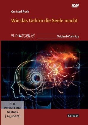 Roth, Gerhard: Wie das Gehirn die Seele macht