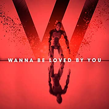 Wanna Be Loved By You