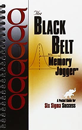 The Black Belt Memory Jogger: A Pocket Guide for Six Sigma Success by Paul Sheehy Daniel Navarro Robert Silvers Victoria Keyes Deb Dixon(2002-01-01)
