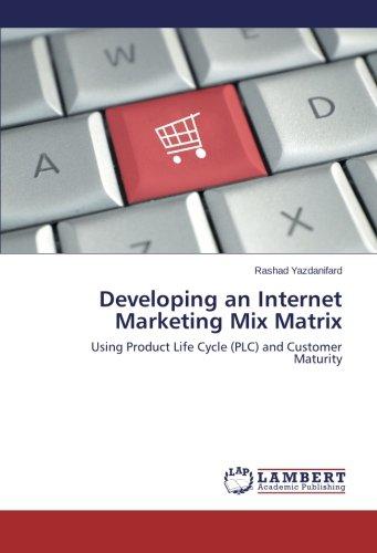 Developing an Internet Marketing Mix Matrix: Using Product Life Cycle (PLC) and Customer Maturity