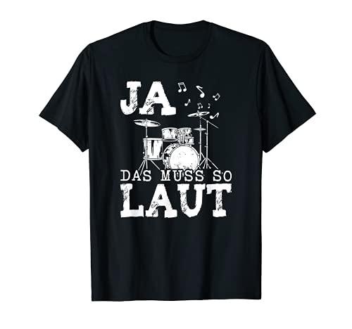 Ja das muss so laut Schlagzeug Schlagzeuger T-Shirt