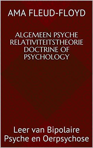 Algemeen Psyche Relativiteitstheorie Doctrine of Psychology: Leer van Bipolaire Psyche en Oerpsychose...