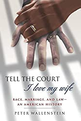 Image: Tell the Court I Love My Wife: Race, Marriage, and Law--An American History | Paperback: 328 pages | by Peter Wallenstein (Author). Publisher: Smp Trade (January 17, 2004)