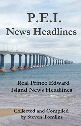 P.E.I. News Headlines (Black and White Version): Real Prince Edward Island News Headlines