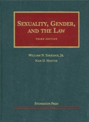 Compare Textbook Prices for Sexuality, Gender and the Law, 3d University Casebook Series 3 Edition ISBN 8581004999993 by Eskridge Jr, William