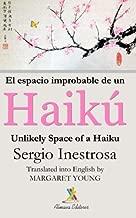 El espacio improbable de un haiku/Unlikely Space of a Haiku: Bilingual Edition (Spanish Edition)