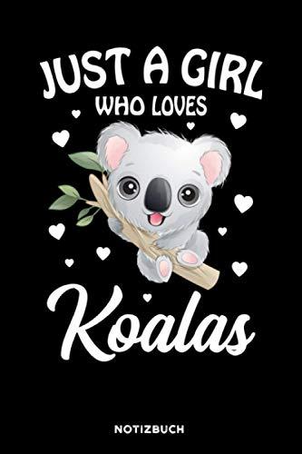 Just a Girl who loves Koalas: Notizbuch für Koala Liebhaber | liniert | 120 Seiten | ca. A5 Format (15.24cm x 22.86 cm)