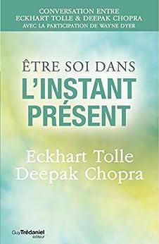 Être soi dans l'instant présent par [Docteur Deepak Chopra, Eckhart Tolle]