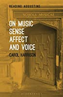 On Music, Sense, Affect and Voice (Reading Augustine)