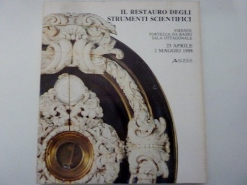 'Il restauro degli strumenti scientifici. Firenze, Fortezza da basso, sala ottagonale. 23 aprile 1...
