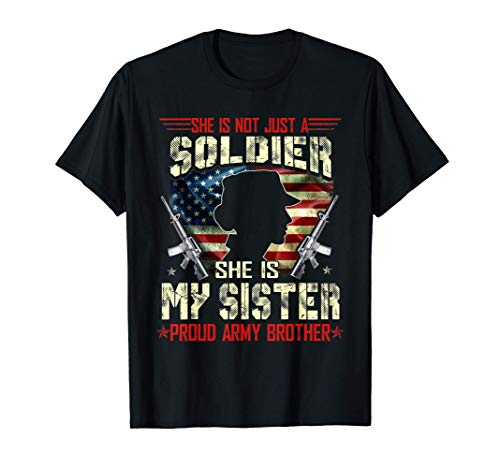 My Sister Is A Soldier Proud Army Brother - Military Gifts T-Shirt