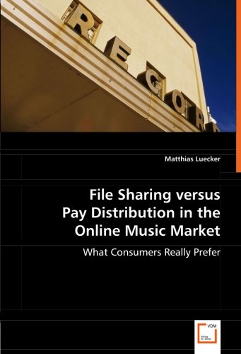 File Sharing versus Pay Distribution in the Online Music Market: What Consumers Really Prefer