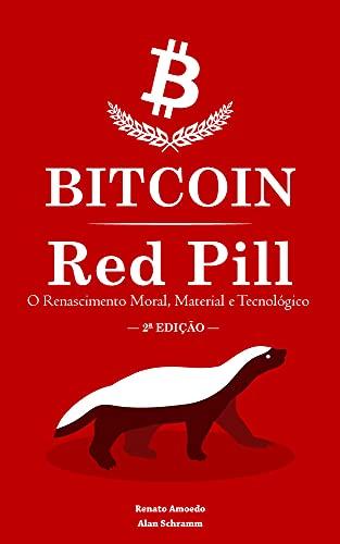 Bitcoin Red Pill (2ª Edição): O Renascimento Moral, Material e Tecnológico