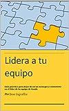 Lidera a tu Equipo: Guía práctica para dejar de ser un mánager y convertirte en el líder de tu equipo de tienda (Spanish Edition)