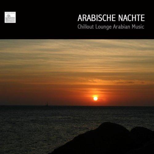 Arabische Nächte: Arabisque Musik und Orientalisque Lounge Musik