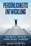 Persönlichkeitsentwicklung-Die beste Version Ihrer selbst werden: Das Buch für zielstrebige Anfänger. Wie Sie Ihre Ziele erreichen, Ihr ... (Persönlichkeitsentwicklung Juan Cortés)