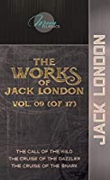 The Works of Jack London, Vol. 09 (of 17): The Call of the Wild; The Cruise of the Dazzler; The Cruise of the Snark (Moon Classics)