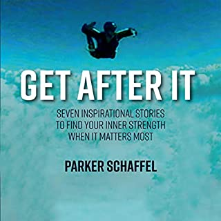Get After it: Seven Inspirational Stories to Find Your Inner Strength When It Matters Most                   By:                                                                                                                                 Parker Schaffel                               Narrated by:                                                                                                                                 Parker Schaffel                      Length: 5 hrs and 8 mins     Not rated yet     Overall 0.0