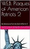W.E.B. Plaques of American Patriots 2: An American Patriots Hall of Fame 2 (Hall of Fame Booklets Book 5)