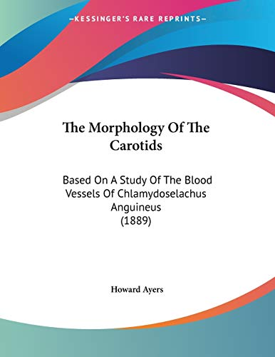 The Morphology Of The Carotids: Based On A Study Of The Blood Vessels Of Chlamydoselachus Anguineus (1889)