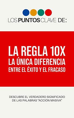 Los Puntos Clave de: La Regla 10X: La Única Diferencia Entre el ...