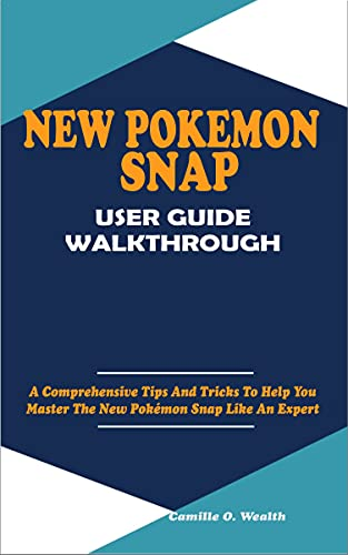 NEW POKÉMON SNAP USER GUIDE WALKTHROUGH: A Comprehensive Tips And Tricks To Help You Master The New Pokémon Snap Like An Expert (English Edition)