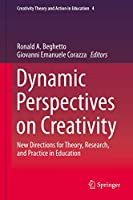 Dynamic Perspectives on Creativity: New Directions for Theory, Research, and Practice in Education (Creativity Theory and Action in Education (4))
