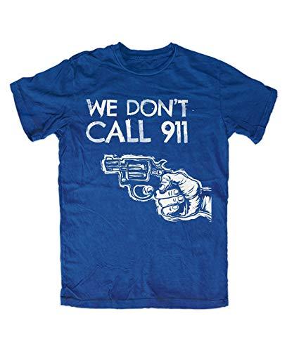 We Don't Call 911 T-Shirt Mens Summer Fashion Tee Shirt, Blau Fun,Kult,Spruch,homesecurity,Waffe,knarre,