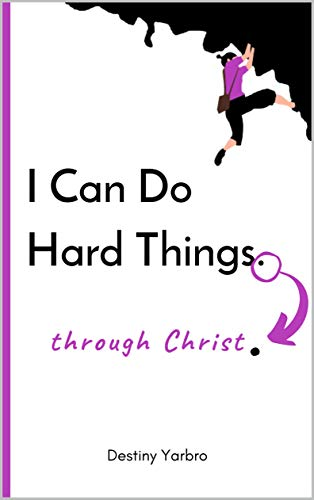 I Can Do Hard Things Through Christ (English Edition)