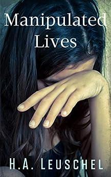 Manipulated Lives by [H.A. Leuschel]