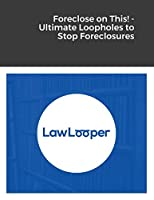 Foreclose on This! - Ultimate Loopholes to Stop Foreclosures