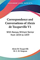Correspondence and Conversations of Alexis De Tocqueville: With Nassau William Senior from 1834 to 1859