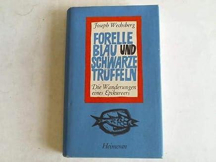 Forelle Blau und schwarze Trüffeln. Die Wanderungen eines Epikureers