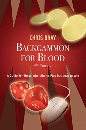Compare Textbook Prices for Backgammon for Blood: A Guide for Those Who Like to Play but Love to Win Second Edition Edition ISBN 9781616081263 by Bray, Chris