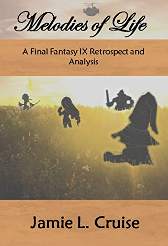 Melodies of Life: A Final Fantasy IX Retrospect and Analysis (English Edition)