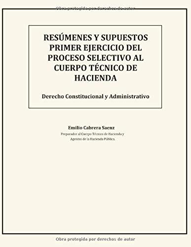 Resúmenes y supuestos primer ejercicio del proceso selectivo al cuerpo técnico de hacienda: Derecho Constitucional y Administrativo