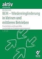 BEM - Wiedereingliederung in kleinen und mittleren Betrieben: Praxisleitfaden und Beispielsfaelle zum betrieblichen Eingliederungsmanagement