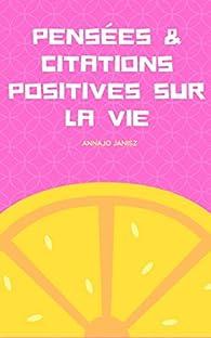 Pensées et Citations Positives sur la Vie par Annajo Janisz