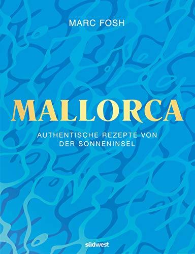 Mallorca: Authentische Rezepte von der Sonneninsel
