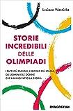 Storie incredibili delle Olimpiadi: I fatti più curiosi, i...