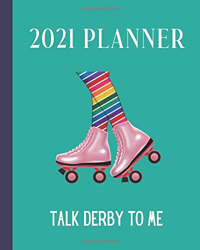 2021 Planner: Talk Derby To Me: Monthly & Weekly Planner With Dot Grid Pages For Roller Derby Sport Players & Coaches