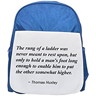 The rung of a ladder was never meant to rest upon, but only to hold a man's foot long enough to enable him to put the other somewhat higher. printed kid's blue backpack, Cute backpacks, cute small bac
