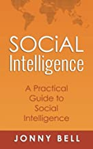 Social Intelligence: A Practical Guide to Social Intelligence: Communication Skills - Social Skills - Communication Theory...