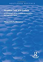 Hospice Care and Culture: A Comparison of the Hospice Movement in the West and Japan (Routledge Revivals)