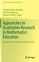 Approaches to Qualitative Research in Mathematics Education: Examples of Methodology and Methods (Advances in Mathematics Education)