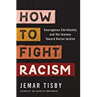 How to Fight Racism: Courageous Christianity and the Journey Toward Racial Justice