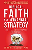 Biblical Faith Meets Financial Strategy: How to Lay a Solid Foundation for Prosperity (Intersection - Where God's Wealth Meets God's Wisdom)